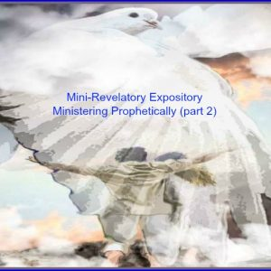 Revelatory Expository-Ministering Prophetically (Part 2)