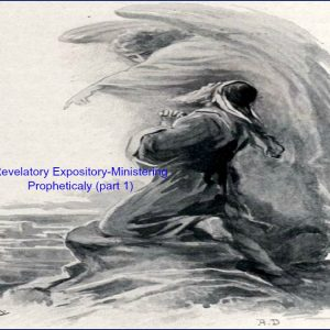Revelatory Expository-Ministering Prophetically (Part 1)