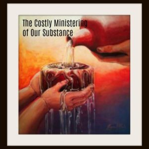 The Costly Ministering of our Substance