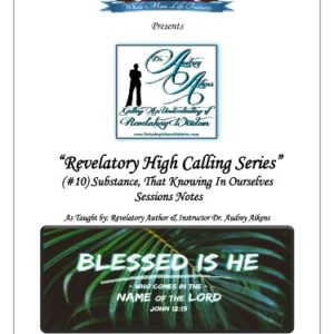 Revelatory High Calling:  Substance, That Knowing In Ourselves (Part 10)