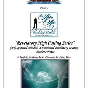 Revelatory High Calling:  Spiritual Minded; A Continual Revelatory Journey (Part 9)