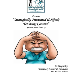 Strategically Positioned:  Strategically Frustrated & Sifted; Yet Being Content (Part 7)