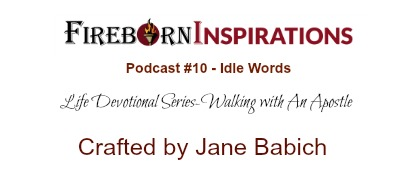 Walking with An Apostle-Ep.#10-Idle Words