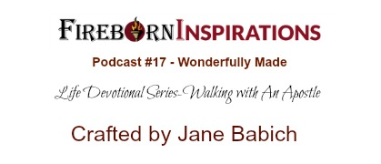 Walking with An Apostle-Ep.#17-Wonderfully Made