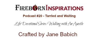 Walking with An Apostle-Ep.#20-Tarried and Waiting